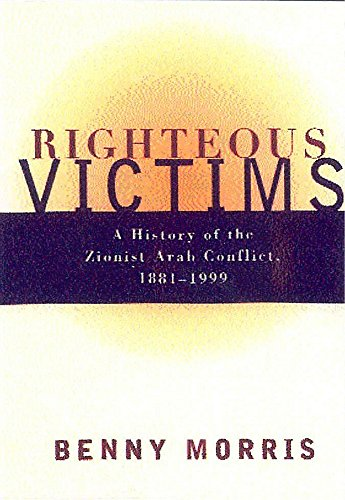Righteous Victims: A History of the Zionist-Arab Conflict, 1881-1999: BENNY MORRIS