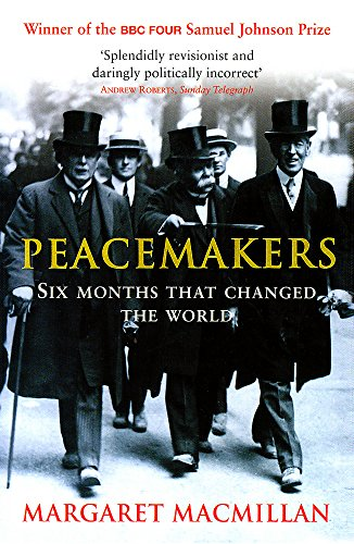 Peacemakers Six Months That Changed the World: Margaret MacMillan