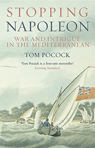 STOPPING NAPOLEON. War and Intrigue in the Mediterranean.