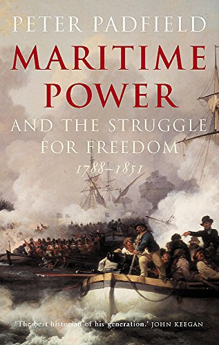 9780719562938: Maritime Power and the Struggle for Freedom: Naval Campaigns That Shaped the Modern World 1788-1851