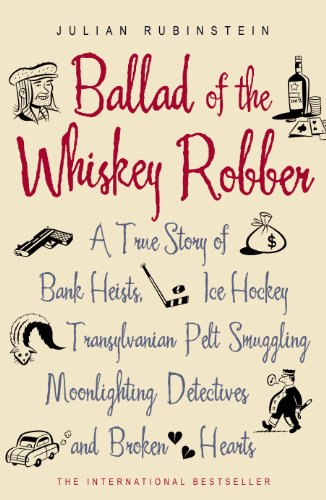 9780719563041: The Ballad of the Whiskey Robber: A True Story of Bank Heists, Ice Hockey, Transylvanian Pelt Smuggling, Moonlighting Detectives and Broken Hearts
