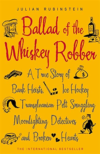 9780719563058: Ballad of the Whiskey Robber: A True Story of Bank Heists, Ice Hockey, Transylvanian Pelt Smuggling, Moonlighting Detectives, and Broken Hearts