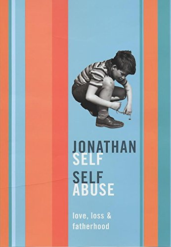 SELF ABUSE: LOVE, LOSS AND GROWING UP': JONATHAN SELF