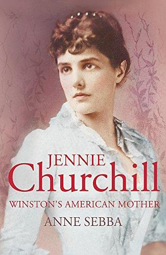 Jennie Churchill: Winston's American Mother: Sebba, Anne
