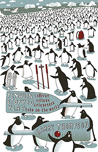 9780719563454: Penguins Stopped Play: Eleven Village Cricketers Take on the World