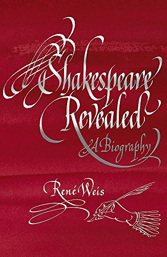 Shakespeare Revealed: A Biography: Rene J.A. Weis