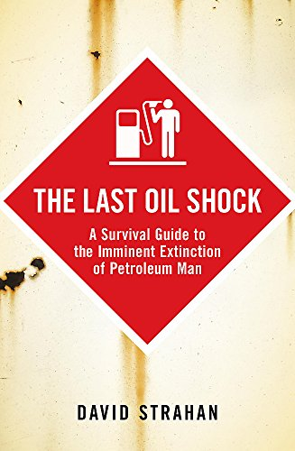 9780719564239: The Last Oil Shock: A Survival Guide to the Imminent Extinction of Petroleum Man