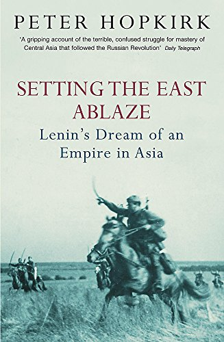 9780719564505: Setting the East Ablaze: Lenin's Dream of an Empire in Asia