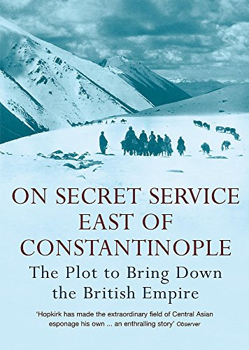 9780719564512: On Secret Service East of Constantinople: The Plot to Bring Down the British Empire