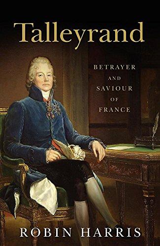 Talleyrand; Betrayer and Saviour of France.: Robin Harris: