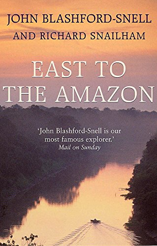 East to the Amazon : In Search: Richard Snailham; John