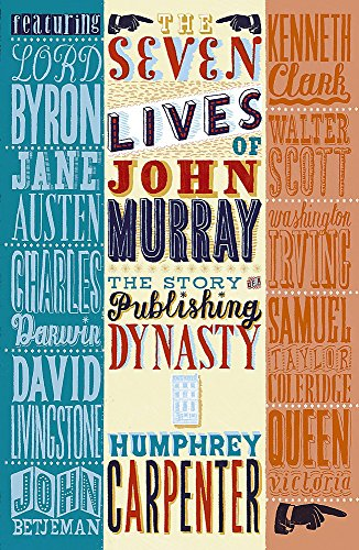 The Seven Lives of John Murray: The Story of a Publishing Dynasty (0719565332) by Humphrey Carpenter