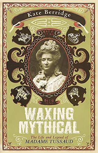 9780719565519: Waxing Mythical: The Life and Legend of Madame Tussaud