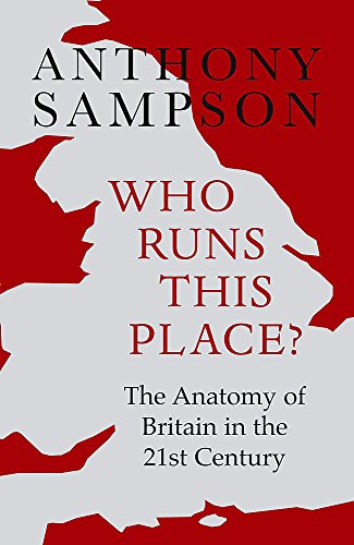 9780719565656: Who Runs This Place?: The Anatomy of Britain in the 21st Century