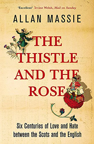 The Thistle and the Rose: Six Centuries of Love and Hate Between the Scots and the English (9780719565960) by Allan Massie