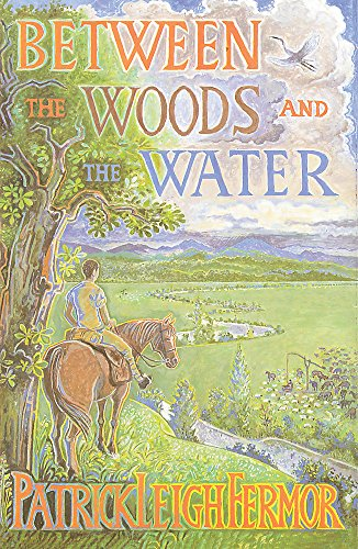 9780719566967: Between the Woods and the Water: On Foot to Constantinople from the Hook of Holland: The Middle Danube to the Iron Gates
