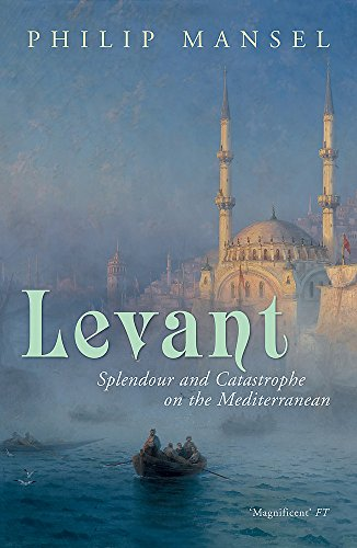 9780719567087: Levant: Splendour and Catastrophe on the Mediterranean