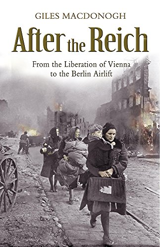 9780719567667: After the Reich: From the Liberation of Vienna to the Berlin Airlift