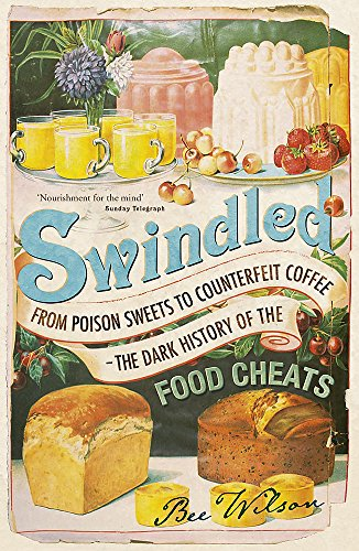 9780719567766: Swindled: From Poison Sweets to Counterfeit Coffee - The Dark History of the Food Cheats