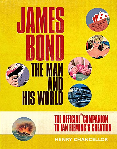 JAMES BOND The Man and His World The Official Companion to Ian Fleming's Creation: CHANCELLOR,...