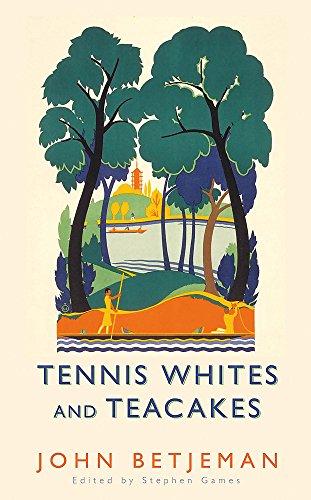 Tennis Whites and Teacakes: Betjeman, John
