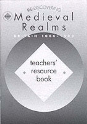 Re-discovering Medieval Realms: Britain 1066-1500 Teacher's Book: Shephard, Colin