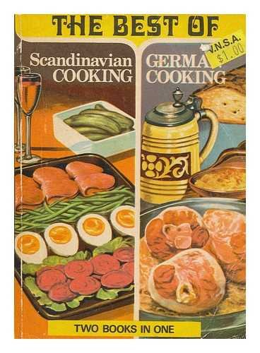 The Best of Scandinavian Cooking and German Cooking. Two Books in One