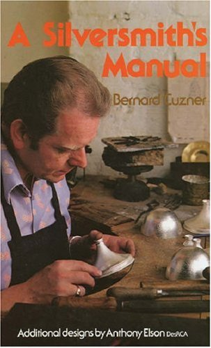 A Silversmith's Manual: Treating Of The Designing: Bernard Cuzner