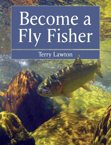 Become a Fly Fisher: Lawton, Terry