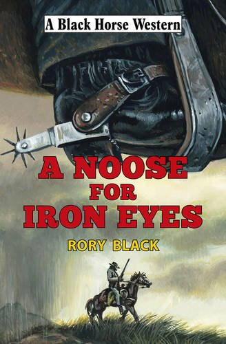 A Noose for Iron Eyes: Black, Rory