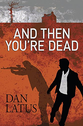 And Then You're Dead (Hardcover): Dan Latus