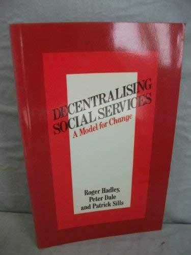 Decentralizing Social Services: Model for Change: Hadley, Roger, etc.