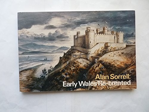 Alan Sorell : Early Wales Re-Created