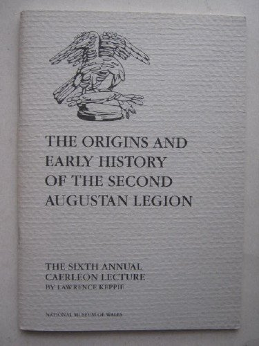 9780720003789: The origins and early history of the Second Augustan Legion: The 6th Annual Caerleon lecture : In honorem aquilae Legionis II Augustae