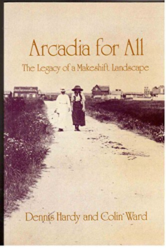 9780720117431: Arcadia for all: The legacy of a makeshift landscape (Studies in history, planning, and the environment)