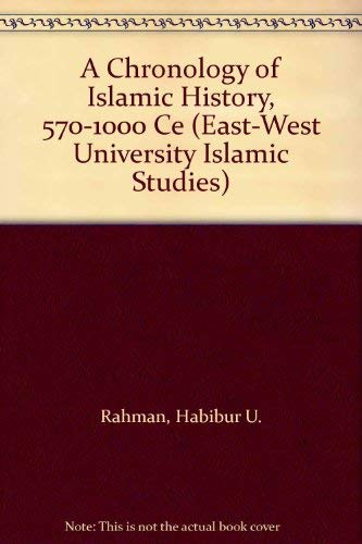 A Chronology of Islamic History, 570-1000 CE: H.U. Rahman