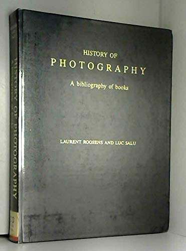 History of Photography: A Bibliography of Books: Roosens, Laurent; Salu,