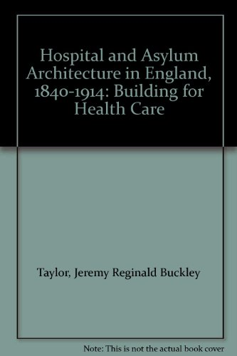 9780720120592: Hospital and Asylum Architecture in England, 1840-1914: Building for Health Care