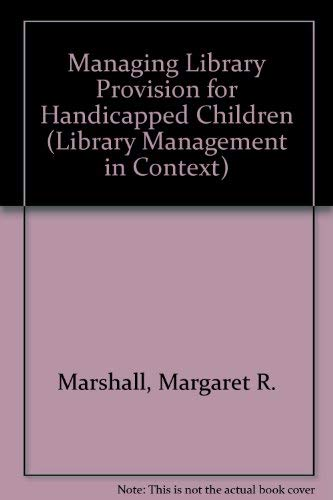 Managing Library Provision for Handicapped Children (Library Management in Context): Marshall, ...