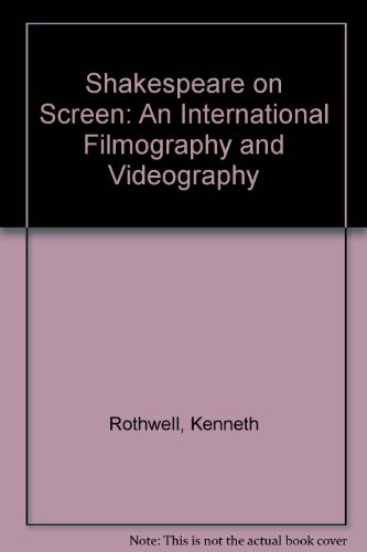 Shakespeare on Screen: An International Filmography and Videography: Rothwell, Kenneth S.;Melzer, ...