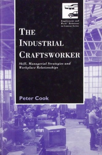THE INDUSTRIAL CRAFTSWORKER : SKILL, MANAGERIAL STRATEGIES, AND WORKPLACE RELATIONSHIPS