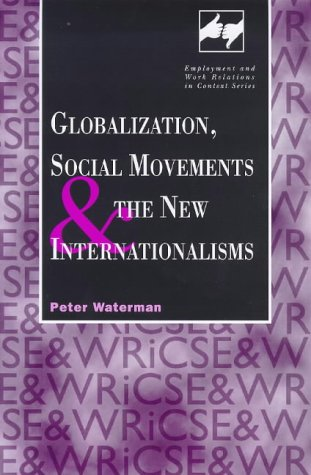 9780720123517: Globalization, Social Movements and the New Internationalisms (Employment and Work Relations in Context Series)