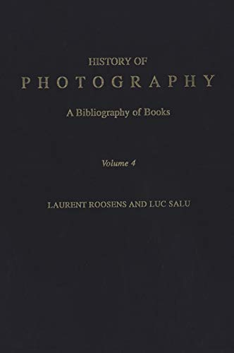 History of Photography: A Bibliography of Books,: Laurent Roosens; Luc