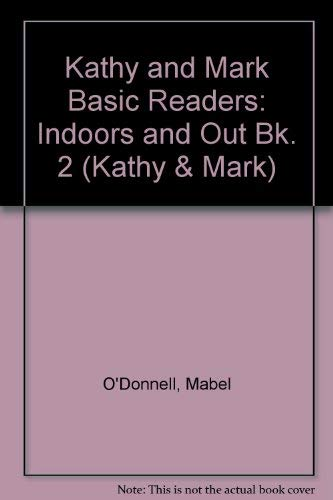 9780720210019: Kathy and Mark Basic Readers: Indoors and Out Bk. 2 (Kathy & Mark)