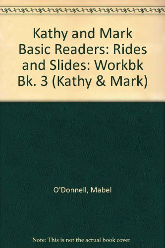 Kathy and Mark Basic Readers: Rides and Slides: Workbk Bk. 3 (Kathy & Mark) (9780720211467) by Mabel O'Donnell; etc.