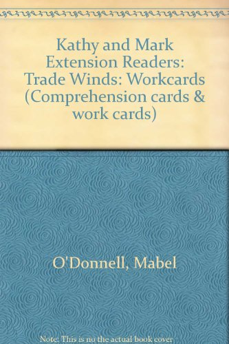 Kathy and Mark Extension Readers: Trade Winds: Workcards (Comprehension cards & work cards) (0720211530) by Mabel O'Donnell; etc.