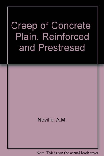 Creep of Concrete: Plain, Reinforced and Prestresed: Neville, A M, Dilger, W