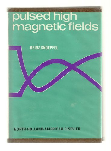 9780720401998: Pulsed High Magnetic Fields: Physical Effects and Generation Methods Concerning Pulsed Fields up to the Megaoersted Level