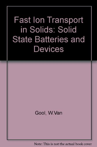 Fast Ion Transport in Solids: Solid State Batteries and Devices: Van Gool, W., editor