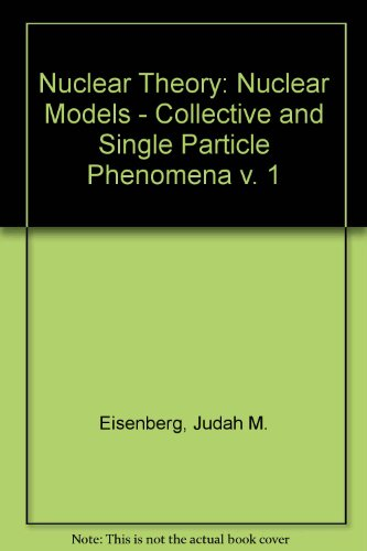9780720403268: Nuclear Theory: Nuclear Models - Collective and Single Particle Phenomena v. 1